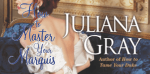 How to Master Your Marquis Juliana Gray