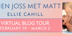 When Joss Met Matt Ellie Cahill Blog Tour