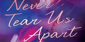 never-tear-us-apart-monica-murphy