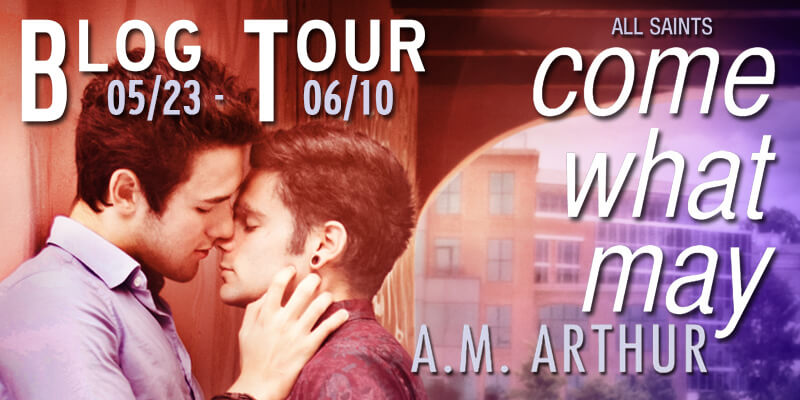 Book Tour for Come What May by A.M. Arthur on 5/25/2016
