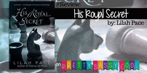{Review} His Royal Secret by Lilah Pace