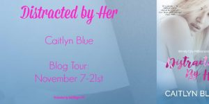 Distracted by Her by Caitlyn Blue tour Banner