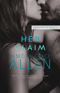 It's Finally Here! {Cover Reveal} Her Claim by Rebecca Grace Allen